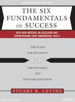 The Six Fundamentals of Success : The Rules for Getting it Right for Yourself and Your Organization - Stuart R. Levine