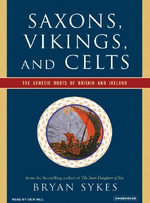 Saxons, Vikings, and Celts : The Genetic Roots of Britain and Ireland - Bryan Sykes