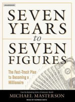 Seven Years to Seven Figures : The Fast-Track Plan to Becoming a Millionaire - Michael Masterson