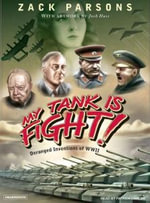 My Tank is Fight! : Deranged Inventions of WWII - Zack Parsons
