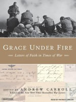Grace Under Fire : Letters of Faith in Times of War - Andrew Carroll