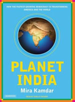 Planet India : How the Fastest Growing Democracy is Transforming America and the World - Mira Kamdar