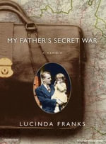 My Father's Secret War : A Memoir - Lucinda Franks