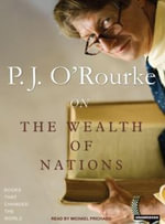 On the Wealth of Nations : Books That Changed the World - P. J. O'Rourke