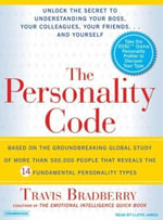 The Personality Code : Unlock the Secret to Understanding Your Boss, Your Colleagues, Your Friends...and Yourself! - Travis Bradberry