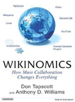 Wikinomics : How Mass Collaboration Changes Everything - Don Tapscott