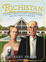 Richistan : A Journey Through the American Wealth Boom and the Lives of the New Rich - Robert Frank