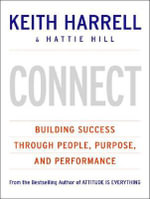 Connect : Building Success Through People, Purpose, and Performance - Keith Harrell