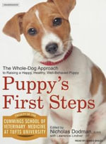 Puppy's First Steps : Raising a Happy, Healthy, Well-behaved Dog - Tufts University, Faculty Of Cummings School Of Veterinary Medicine