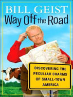 Way Off the Road : Discovering the Peculiar Charms of Small-town America - Bill Geist