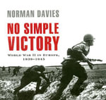 No Simple Victory : World War II in Europe, 1939-1945 - Norman Davies