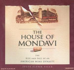 The House of Mondavi : The Rise and Fall of an American Wine Dynasty - Julia Flynn Siler