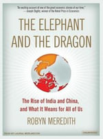 The Elephant and the Dragon : The Rise of India and China, and What It Means for All of Us - Robyn Meredith