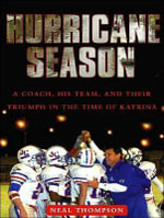 Hurricane Season : A Coach, His Team, and Their Triumph in the Time of Katrina - Neal Thompson