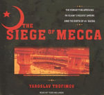 The Siege of Mecca : The Forgotten Uprising in Islam's Holiest Shrine and the Birth of Al Qaeda - Yaroslav Trofimov