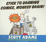 Stick to Drawing Comics, Monkey Brain! : Cartoonist Ignores Helpful Advice - Scott Adams