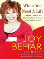 When You Need a Lift : But Don't Want to Eat Chocolate, Pay a Shrink, or Drink a Bottle of Gin - Joy Behar