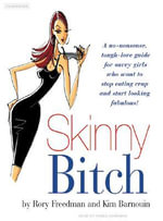 Skinny Bitch : A No-nonsense, Tough-love Guide for Savvy Girls Who Want to Stop Eating Crap and Start Looking Fabulous! - Rory Freedman