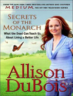 Secrets of the Monarch : What the Dead Can Teach Us About Living a Better Life - Allison DuBois