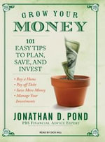 Grow Your Money : 101 Easy Tips to Plan, Save, and Invest - Jonathan Pond