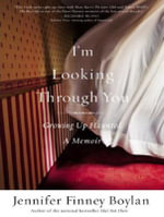 I'm Looking Through You : Growing Up Haunted: A Memoir - Jennifer Finney Boylan