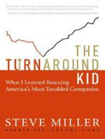 The Turnaround Kid : What I Learned Rescuing America's Most Troubled Companies - Steve Miller