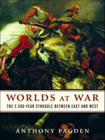 Worlds at War : The 2,500-year Struggle Between East and West - Anthony Pagden