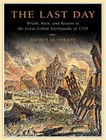 The Last Day : Wrath, Ruin, and Reason in the Great Lisbon Earthquake of 1755 - Nicholas Shrady