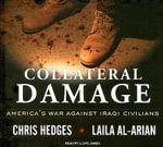 Collateral Damage : America's War Against Iraqi Civilians - Chris Hedges