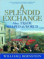 A Splendid Exchange : How Trade Shaped the World - William J. Bernstein