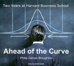 Ahead of the Curve : Two Years at Harvard Business School - Philip Delves Broughton