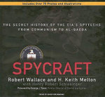 Spycraft : The Secret History of the CIA's Spytechs from Communism to Al-Qaeda - Robert B. Wallace