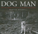 Dog Man : An Uncommon Life on a Faraway Mountain - Martha Sherrill
