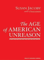 The Age of American Unreason - Susan Jacoby