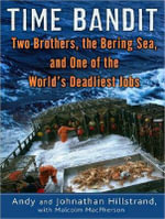 Time Bandit : Two Brothers, the Bering Sea, and One of the World's Deadliest Jobs - Andy Hillstrand