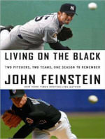 Living on the Black : Two Pitchers, Two Teams, One Season to Remember - John Feinstein