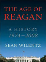 The Age of Reagan : A History, 1974-2008 - Sean Wilentz