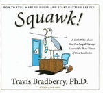 Squawk! : How to Stop Making Noise and Start Getting Results - Travis Bradberry