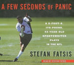 A Few Seconds of Panic : A 5-foot-8, 170-pound, 43-year-old Sportswriter Plays in the NFL - Stefan Fatsis