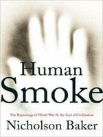 Human Smoke : The Beginnings of World War II, the End of Civilization - Nicholson Baker