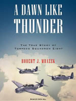 A Dawn Like Thunder : The True Story of Torpedo Squadron Eight - Robert J. Mrazek
