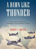 A Dawn Like Thunder : The True Story of Torpedo Squadron Eight - Robert J. Mrazek