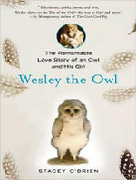 Wesley the Owl : The Remarkable Love Story of an Owl and His Girl - Stacey O'Brien