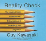 Reality Check : The Irreverent Guide to Outsmarting, Outmanaging, and Outmarketing Your Competition - Guy Kawasaki