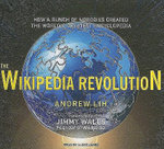 The Wikipedia Revolution : How a Bunch of Nobodies Created the World's Greatest Encyclopedia - Andrew Lih