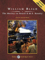 The Mutiny on Board H.M.S. Bounty - William Bligh