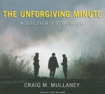 The Unforgiving Minute : A Soldier's Education - Craig M. Mullaney