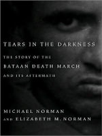 Tears in the Darkness : The Story of the Bataan Death March and Its Aftermath - Michael Norman