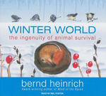 Winter World : The Ingenuity of Animal Survival - Bernd Heinrich