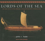 Lords of the Sea : The Epic Story of the Athenian Navy and the Birth of Democracy - John R. Hale